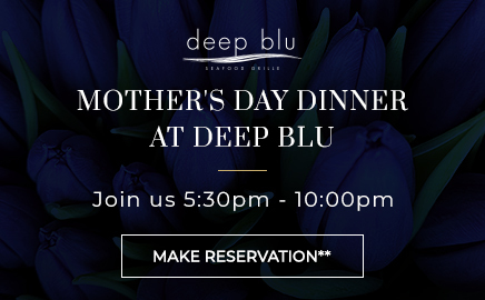 mother's day dinner at deep blu - join us 5:30 pm to 10:00 pm - make reservation