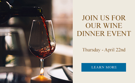 join us for our wine dinner event. thursday april 22nd. click to learn more