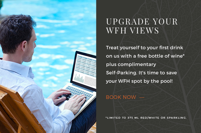 Treat yourself to your first drink on us with a free bottle of wine* plus complimentary Self-Parking. It's time to save your WFH spot by the pool!