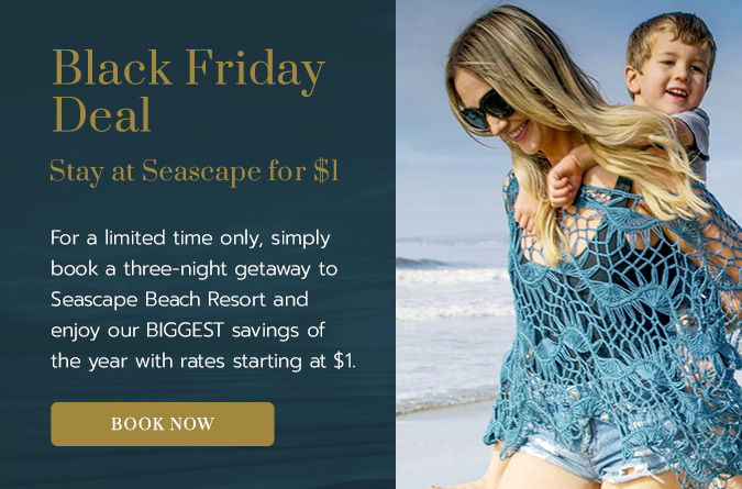 Black Friday Deal Stay at Seascape for $1. For a limited time only, simply book a three-night getaway to Seascape Beach Resort and enjoy our biggest savings of the year with rates starting at $1.