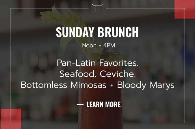 sunday brunch noon to 4 pm pan-latin favorites. seafood. ceviche. bottomless mimosas and bloody marys